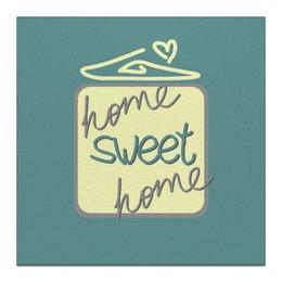 """Холст 30x30 """"Home, sweet home"""" - дом, для дома, для интерьера, для уюта, home sweet home"""