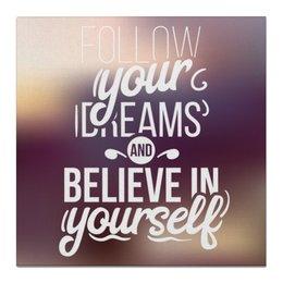"""Холст 50x50 """"Follow your dreams"""" - арт, мечты, дизайн, текст, типографика"""