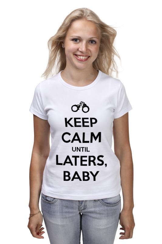 Футболка классическая Printio Keep calm until laters, baby (50 оттенков серого) футболка для беременных printio keep calm until laters baby 50 оттенков серого
