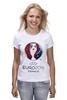 """Футболка (Женская) """"evro 2016"""" - футбол, france, франция, евро, uefa, уефа, 2016, чемпионат европы"""