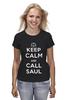 """Футболка (Женская) """"Keep Calm and Call Saul"""" - во все тяжкие, keep calm, better call saul, лучше звоните солу, сол гудман"""