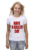 "Футболка (Женская) ""Have a killer day (Dexter)"" - dexter, декстер, have a killer day"