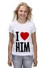 """Футболка классическая """"I LOVE HIM"""" - heart, i love, love is"""