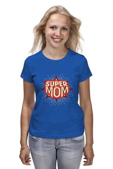 """Футболка классическая """"Супер мама"""" - супермен, дети, super, кухня, mom"""