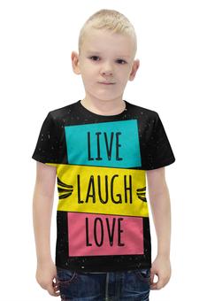 """Футболка с полной запечаткой для мальчиков """"LIVE. LAUGH. LOVE."""" - любовь, live laugh love, живи смейся люби"""