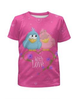 """Футболка с полной запечаткой для девочек """"Милые птички. With love."""" - birds, птички, парные, with love"""