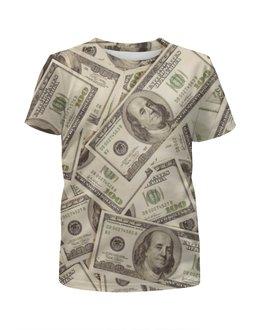 """Футболка с полной запечаткой для девочек """"Деньги (Доллары)"""" - деньги, money, баксы, бабки"""