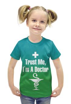 """Футболка с полной запечаткой для девочек """"Доктор"""" - доктор, я, верь, мне"""