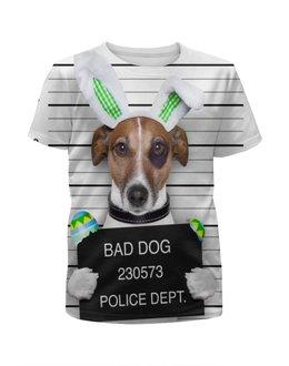 """Футболка с полной запечаткой для девочек """"Bad DOG"""" - пес, собака, арестован"""