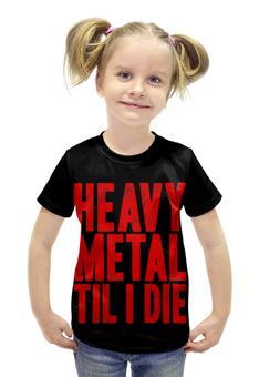 """Футболка с полной запечаткой для девочек """"Heavy Metal пока я не умру"""" - heavy metal, фанат, металлист, хэви метал, metalhead"""