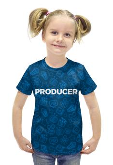 """Футболка с полной запечаткой для девочек """"Producer (продюсер)"""" - музыка, кино, продюсер, режиссер, producer"""