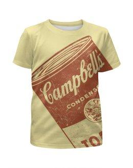 """Футболка с полной запечаткой для девочек """"Банка с супом Кэмпбелл"""" - арт, поп арт, энди уорхол, суп кэмпбелл, campbells soup can"""