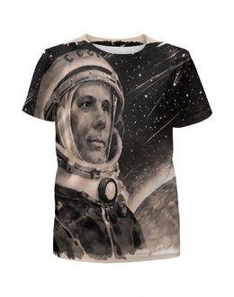 """Футболка с полной запечаткой для девочек """"Юрий Гагарин """" - день космонавтики, в космосе"""