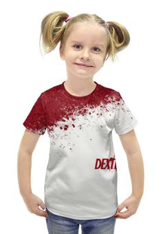 """Футболка с полной запечаткой для девочек """"dexter"""" - dexter, декстер, кровь, dexter morgan"""