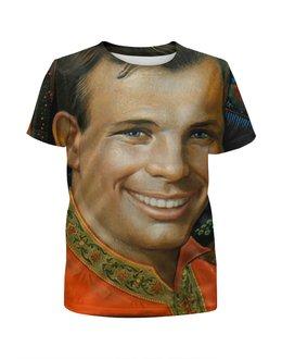"""Футболка с полной запечаткой для девочек """"Юрий Гагарин"""" - space, космос, космонавт, юрий гагарин"""