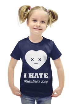 """Футболка с полной запечаткой для девочек """"I hate Valentine's day"""" - 14 февраля, valentine's day, день влюбленных, i hate valentine's day"""