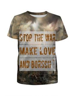 """Футболка с полной запечаткой для девочек """"Нет Войне!"""" - война, москва, россия, оружие, борщ"""