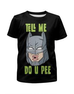 """Футболка с полной запечаткой для девочек """"Бэтмен ( Batman )"""" - batman, ds, бэтмен, tell me do u pee"""