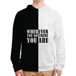 "Толстовка с полной запечаткой ""Wherever you go there you are"" - графика, афоризмы"