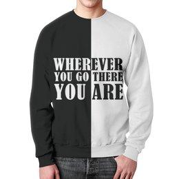 "Свитшот унисекс с полной запечаткой ""Wherever you go there you are"" - графика, афоризмы"