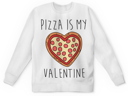 """Свитшот унисекс с полной запечаткой """"Пицца - мой Валентин"""" - день святого валентина, 14 февраля, прикольные, пицца, день влюблённых"""