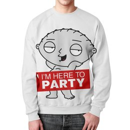 """Свитшот мужской с полной запечаткой """"Стьюи. I'm here to party"""" - праздник, прикольные, вечеринка, стьюи, гриффины"""