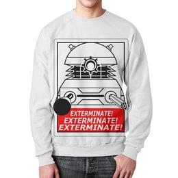 """Свитшот мужской с полной запечаткой """"Exterminate! Далек"""" - dalek, doctor who, exterminate, доктор кто, далек"""