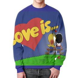 """Свитшот унисекс с полной запечаткой """"Love is..."""" - любовь, love is, 8 марта, день рождения"""