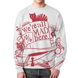 "Свитшот унисекс с полной запечаткой ""We are all mad here"" - безумие, алиса в стране чудес, alice in wonderland, чеширский кот"