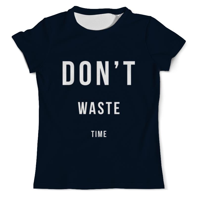 Футболка с полной запечаткой (мужская) Printio Don't waste time футболка с полной запечаткой мужская printio old time batter