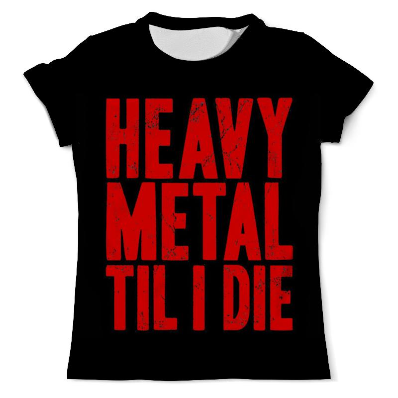 Printio Heavy metal пока я не умру футболка с полной запечаткой мужская printio я не мгу больше учиться