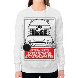 """Свитшот женский с полной запечаткой """"Exterminate! Далек"""" - dalek, doctor who, exterminate, доктор кто, далек"""