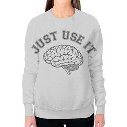 """Свитшот женский с полной запечаткой """"Just Use It! - Используй мозг!"""" - мозг, прикольные, geek, just do it"""