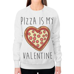 """Свитшот женский с полной запечаткой """"Пицца - мой Валентин"""" - день святого валентина, 14 февраля, прикольные, пицца, день влюблённых"""