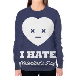 "Свитшот женский с полной запечаткой ""I hate Valentine's day"" - 14 февраля, valentine's day, день влюбленных, i hate valentine's day"