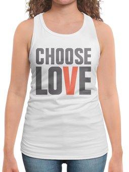 """Борцовка с полной запечаткой """"Choose Love"""" - любовь, надпись, английский, выбор, пацифизм"""