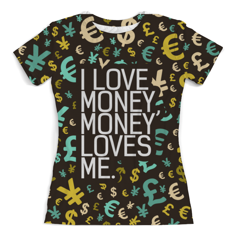 Printio I love money, money loves me футболка с полной запечаткой женская printio tell that you love me quotes