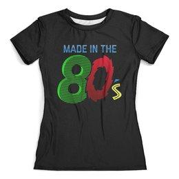 """Футболка с полной запечаткой (женская) """"Made in the 80s"""" - ностальгия, восьмидесятые"""
