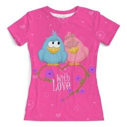 """Футболка с полной запечаткой (женская) """"Милые птички. With love."""" - любовь, birds, птички, парные, with love"""