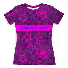 """Футболка с полной запечаткой (женская) """"Awesome"""" - приколы, star, 8 марта, дизайн, день рождения"""