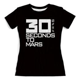 """Футболка с полной запечаткой (женская) """"30 секунд"""" - музыка, рок, 30 секунд до марса, рок группы, 30 seconds"""