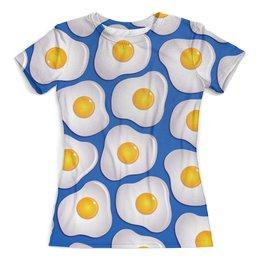 """Футболка с полной запечаткой (женская) """"Яичница"""" - юмор, завтрак, яйца, яичница, арт дизайн"""
