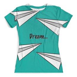 """Футболка с полной запечаткой (женская) """"Dream"""" - арт, самолетик, мечта, самолет"""