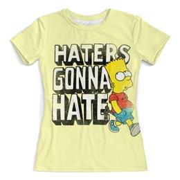 """Футболка с полной запечаткой (женская) """"Haters gonna hate. Барт Симпсон"""" - simpsons, прикольные, haters gonna hate, барт симпсон, симпспоны"""