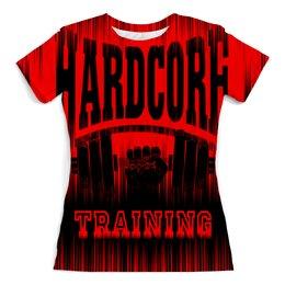 """Футболка с полной запечаткой (женская) """"HARDCORE TRAINING!!!"""" - gym, hardcore, фитнесс, спортзал, жим"""