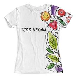 """Футболка с полной запечаткой (женская) """"100% Vegan"""" - еда, веган, vegan, go vegan, этика"""