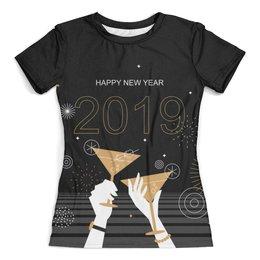 """Футболка с полной запечаткой (женская) """"Happy New Year 2019"""" - праздник, новый год, веселье, выпивка, 2019"""