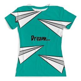 """Футболка с полной запечаткой (женская) """"Dream"""" - арт, мечта, самолет, самолетик"""