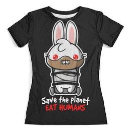 """Футболка с полной запечаткой (женская) """"Ганнибал Лектер (Молчание ягнят)"""" - save the planet eat humans, ганнибал лектер, заяц"""