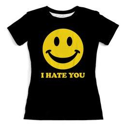 """Футболка с полной запечаткой (женская) """"I hate you"""" - смайл, hate, я ненавижу тебя, i hate you"""